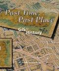 Past Time, Past Place : Gis for History (02 Edition)