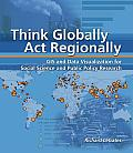 Think Globally, ACT Regionally Think Globally, ACT Regionally: GIS and Data Visualization for Social Science and Public Polgis and Data Visualization