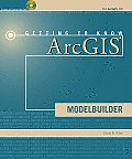 Getting to Know ArcGIS Modelbuilder [With CDROM] (Getting to Know)