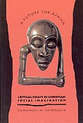 A Future for Africa: Critical Essays in Christian Social Imagination