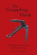 The Grappling Hook: And Other Stories from the War in Iraq