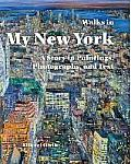 Walks in My New York:: A Story in Paintings, Photographs, and Text