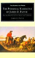 The Personal Narrative of James O Pattie: The True Wild West of New Mexico and California