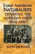Early American Naturalists: Exploring the American West, 1804-1900