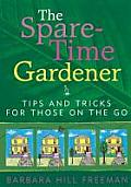 Spare Time Gardener Tips & Tricks for Those on the Go