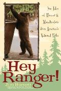 Hey Ranger!: True Tales of Humor & Misadventure from America's National Parks Cover