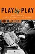 Play By Play Tales from a Sportscasting Insider