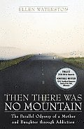 Then There Was No Mountain: A Parallel Odyssey of a Mother and Daughter Through Addiction