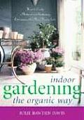 Indoor Gardening the Organic Way: How to Create a Natural & Sustaining Environment for Your Houseplants