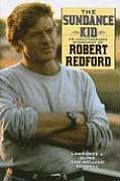 Sundance Kid An Unauthorized Biography of Robert Redford