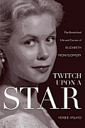 Twitch Upon a Star: The Bewitched Life and Career of Elizabeth Montgomery Cover