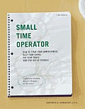 Small Time Operator How to Start Your Own Business Keep Your Books Pay Your Taxes & Stay Out of Trouble