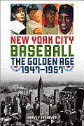 New York City Baseball The Golden Age 1947 1957