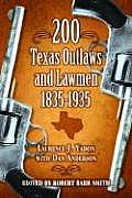 200 Texas Outlaws & Lawmen by Laurence J. Yadon