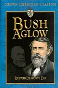 Bush Aglow: The Life Story of Dwight Lyman Moody Commoner of Northfield