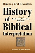 History of Biblical Interpretation, Vol. 3: Renaissance, Reformation, Humanism