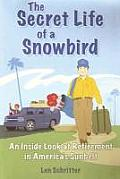 The Secret Life of a Snowbird: An Inside Look at Retirement in America's Sunbelt (Hint: It's Humorous, Poignant and Warm!)