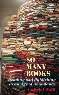 So Many Books Reading & Publishing in an Age of Abundance