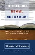 The Fiction Editor, the Novel and the Novelist: A Book for Writers, Teachers, Publishers, and Anyone Else Devoted to Fiction