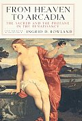 From Heaven to Arcadia: The Sacred and the Profane in the Renaissance (New York Review Collections)