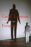 Grief Lessons: Four Plays by Euripides Cover