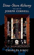 Dime Store Alchemy the Art of Joseph Cornell