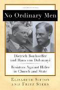 No Ordinary Men Dietrich Bonhoeffer & Hans von Dohnanyi Resisters Against Hitler in Church & State