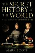 Secret History of the World As Laid Down by the Secret Societies
