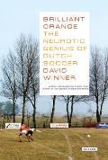Brilliant Orange the Neurotic Genius of Dutch Soccer The Neurotic Genius of Dutch Soccer