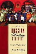 The Russian Heritage Cookbook: A Culinary Heritage Preserved Through 360 Authentic Recipes