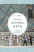 Inside Central Asia: A Political and Cultural History of Uzbekistan, Turkmenistan, Kazakhstan, Kyrgyz Cover