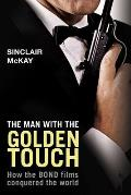 The Man with the Golden Touch: How the Bond Films Conquered the World Cover