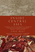 Inside Central Asia A Political & Cultural History of Uzbekistan Turkmenistan Kazakhstan Kyrgyzstan Tajikstan Turky & Iran