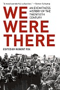 We Were There: An Eyewitness History of the Twentieth Century Cover