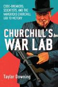 Churchill's War Lab: Code-Breakers, Scientists, and the the Mavericks Churchill Led to Victory Cover