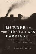 Murder in the First-Class Carriage: The First Victorian Railway Killing Cover