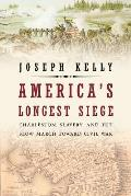 America's Longest Siege: Charleston, Slavery, & The Slow March Toward Civil War by Joseph Kelly