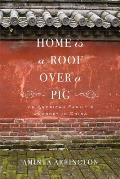 Home Is a Roof Over a Pig: An American Family's Journey in China Cover
