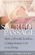 Sacred Passage How to Provide Fearless Compassionate Care for the Dying