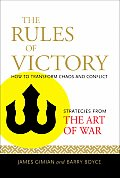 Rules of Victory How to Transform Chaos & Conflict Strategies from the Art of War