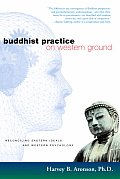 Buddhist Practice on Western Ground Reconciling Eastern Ideals & Western Psychology