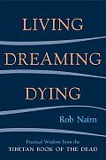 Living Dreaming Dying Wisdom for Everyday Life from the Tibetan Book of the Dead