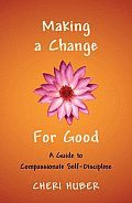 Making a Change for Good: A Guide to Compassionate Self-Discipline Cover