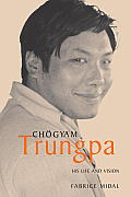 Chogyam Trungpa: His Life and Vision Cover