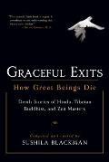 Graceful Exits How Great Beings Die Death Stories of Hindu Tibetan Buddhist & Zen Masters