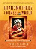 Grandmothers Counsel the World Women Elders Offer Their Vision for Our Planet