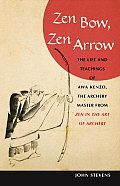 Zen Bow Zen Arrow The Life & Teachings of Awa Kenzo the Archery Master from Zen in the Art of Archery