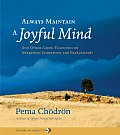 Always Maintain a Joyful Mind & Other Lojong Teachings on Awakening Compassion & Fearlessness With CD
