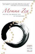 Momma Zen: Walking the Crooked Path of Motherhood