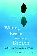Writing Begins with the Breath Embodying Your Authentic Voice